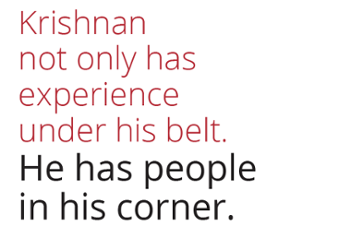 Krishnan not only has experience under his belt, he has people in his corner.